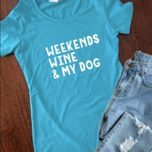 Weekends, Wine & My Dog Aqua Blue T-Shirt